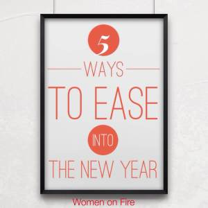 5-ways-to-ease-into-the-new-year-womenonfire.com-blog